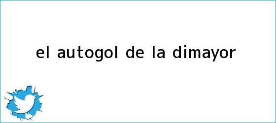 trinos de El autogol de la <b>Dimayor</b>