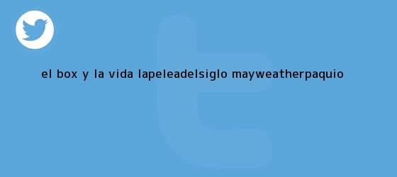 trinos de El <b>box</b> y la vida. #LaPeleaDelSiglo Mayweather-Paquio