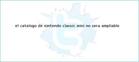 trinos de El catálogo de <b>Nintendo Classic Mini</b> no será ampliable