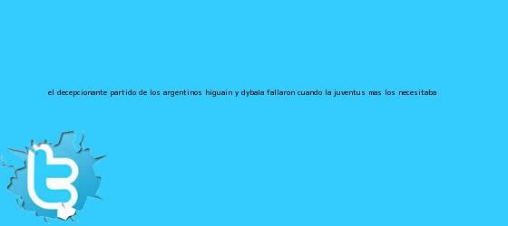 trinos de El decepcionante partido de los argentinos: Higuaín y <b>Dybala</b> fallaron cuando la Juventus más los necesitaba