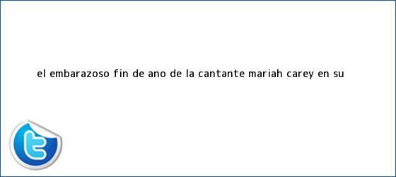 trinos de El embarazoso fin de año de la cantante <b>Mariah Carey</b> en su ...