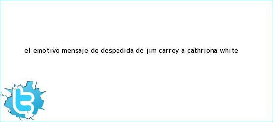 trinos de El emotivo mensaje de despedida de Jim Carrey a <b>Cathriona White</b>