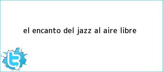 trinos de El encanto del <b>jazz</b> al aire libre
