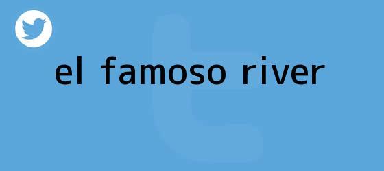 trinos de <i>El famoso River</i>