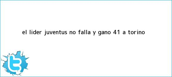 trinos de El líder <b>Juventus</b> no falla y ganó 4-1 a Torino