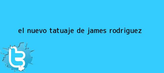 trinos de El nuevo tatuaje de James Rodríguez