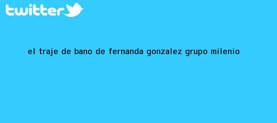 trinos de El traje de baño de <b>Fernanda González</b> - Grupo Milenio
