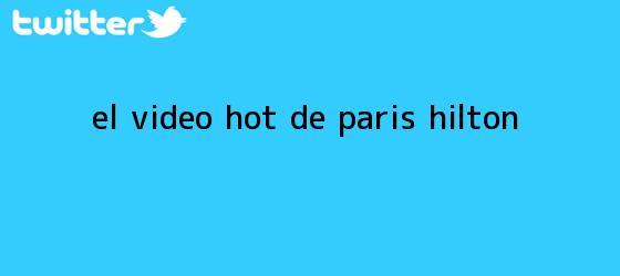 trinos de El video <b>hot</b> de Paris Hilton
