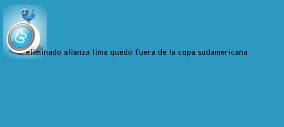 trinos de ¡Eliminado! Alianza Lima quedó fuera de la <b>Copa Sudamericana</b> ...