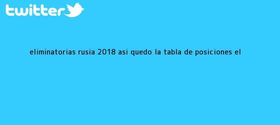 trinos de <b>Eliminatorias Rusia 2018</b>: así quedó la tabla de posiciones   El ...