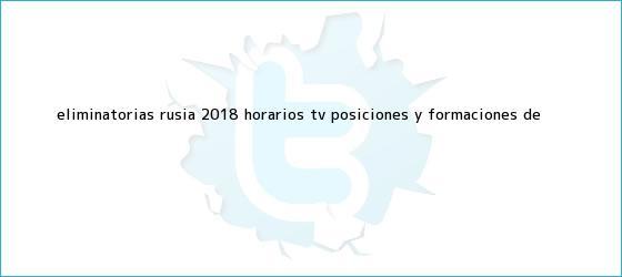 trinos de <b>Eliminatorias</b> Rusia <b>2018</b>: horarios, TV, <b>posiciones</b> y formaciones de ...