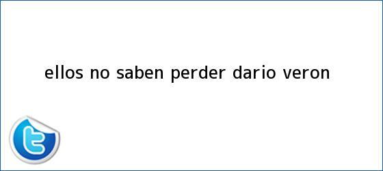 trinos de Ellos no saben perder: <b>Darío Verón</b>