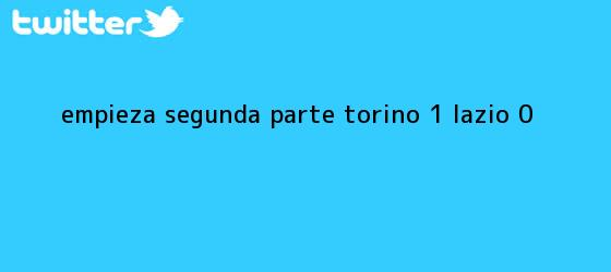 trinos de Empieza segunda parte Torino 1, Lazio 0.
