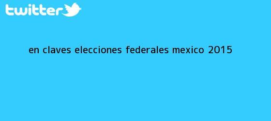 trinos de En Claves: <b>Elecciones</b> federales México <b>2015</b>