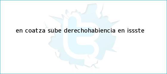 trinos de En Coatza sube derechohabiencia en <b>ISSSTE</b>