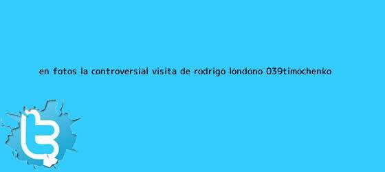 trinos de En fotos: la controversial visita de Rodrigo Londoño, &#039;<b>Timochenko</b> ...