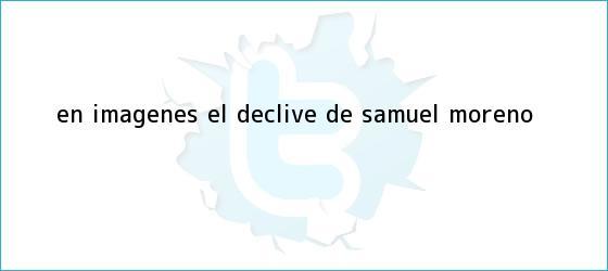 trinos de En imágenes: el declive de <b>Samuel Moreno</b>