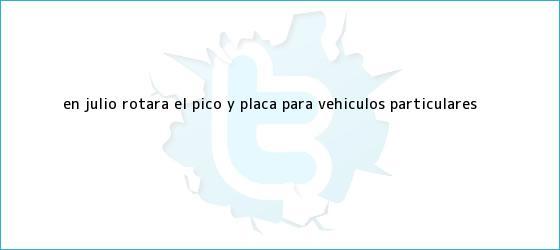 trinos de En julio rotará el <b>Pico y Placa</b> para vehículos particulares
