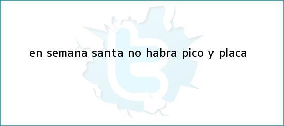 trinos de En <b>Semana Santa</b> no habrá <b>Pico y Placa</b>