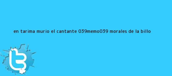 trinos de En tarima murió el cantante &#039;<b>Memo</b>&#039; <b>Morales</b>, de la Billo ...
