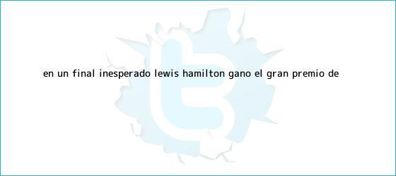 trinos de En un final inesperado, Lewis Hamilton ganó el Gran Premio de ...