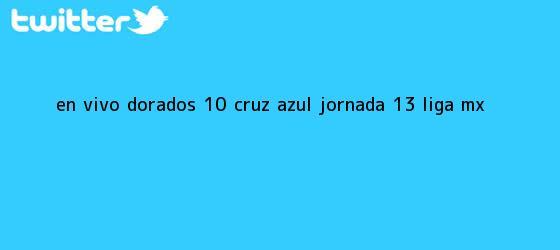trinos de EN <b>VIVO</b> | <b>Dorados</b> 1-0 <b>Cruz Azul</b> | Jornada 13 | Liga MX
