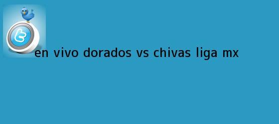 trinos de EN VIVO | <b>Dorados vs</b>. <b>Chivas</b> | Liga MX