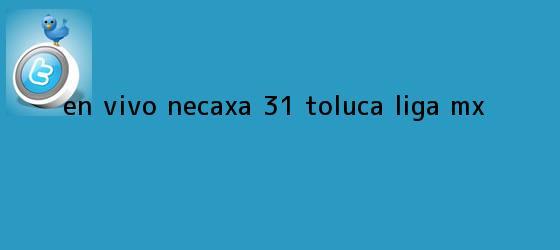 trinos de EN VIVO   <b>Necaxa</b> 3-1 <b>Toluca</b>   Liga MX
