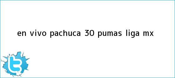 trinos de EN VIVO | <b>Pachuca</b> 3-0 <b>Pumas</b> | Liga MX