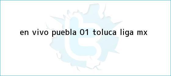 trinos de EN VIVO | <b>Puebla</b> 0-1 <b>Toluca</b> | Liga MX