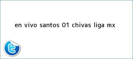 trinos de EN VIVO | <b>Santos</b> 0-1 <b>Chivas</b> | Liga MX