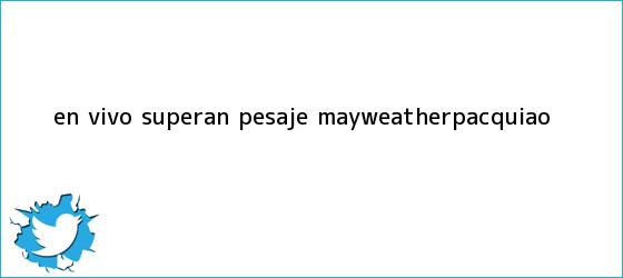 trinos de En vivo Superan pesaje <b>Mayweather</b>-Pacquiao