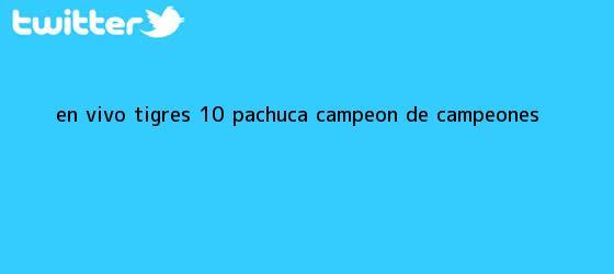 trinos de EN VIVO | <b>Tigres</b> 1-0 <b>Pachuca</b> | <b>Campeón de Campeones</b>