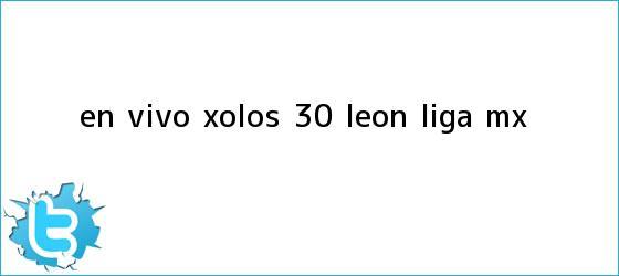 trinos de EN VIVO   <b>Xolos</b> 3-0 <b>León</b>   Liga MX