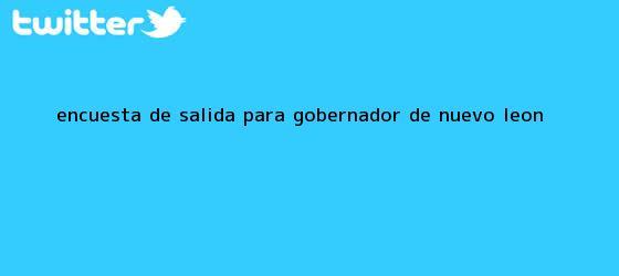 trinos de Encuesta de salida para gobernador de <b>Nuevo León</b>