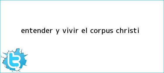 trinos de Entender y vivir el <b>Corpus Christi</b>