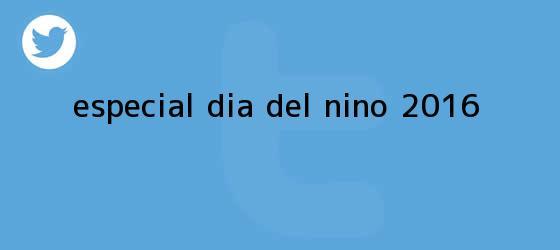 trinos de Especial <b>Día del Niño 2016</b>