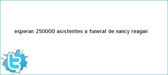 trinos de Esperan 250000 asistentes a funeral de <b>Nancy Reagan</b>