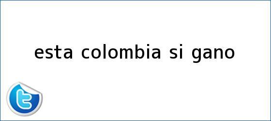 trinos de Esta <b>Colombia</b> Sí ganó