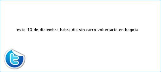 trinos de Este 10 de diciembre habrá <b>Día sin Carro</b> voluntario en Bogotá