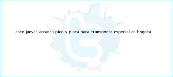 trinos de Este jueves arranca <b>pico y placa</b> para transporte especial en Bogotá