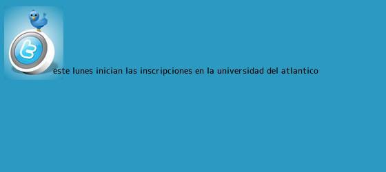 trinos de Este lunes inician las inscripciones en la <b>Universidad del Atlántico</b>