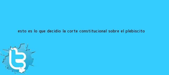 trinos de Esto es lo que decidió la Corte Constitucional sobre el <b>plebiscito</b> ...