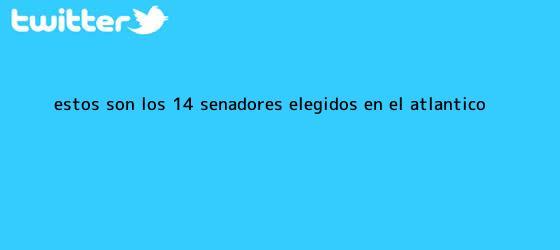 trinos de Estos son los 14 <b>senadores</b> elegidos en el Atlántico