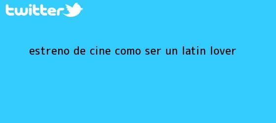trinos de Estreno de cine: Como ser un <b>latin lover</b>