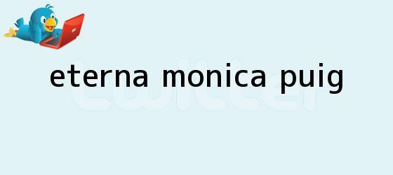 trinos de Eterna <b>Mónica Puig</b>