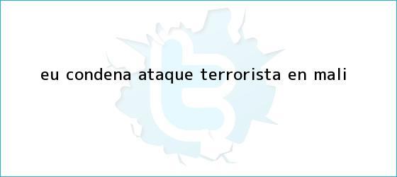 trinos de EU condena ataque terrorista en <b>Mali</b>