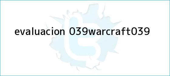 trinos de Evaluación: &#039;<b>Warcraft</b>&#039;