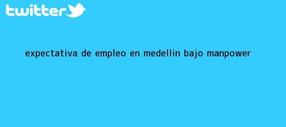 trinos de Expectativa de <b>empleo</b> en Medellín bajó: Manpower