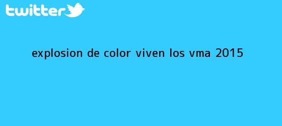 trinos de Explosión de color viven los <b>VMA 2015</b>